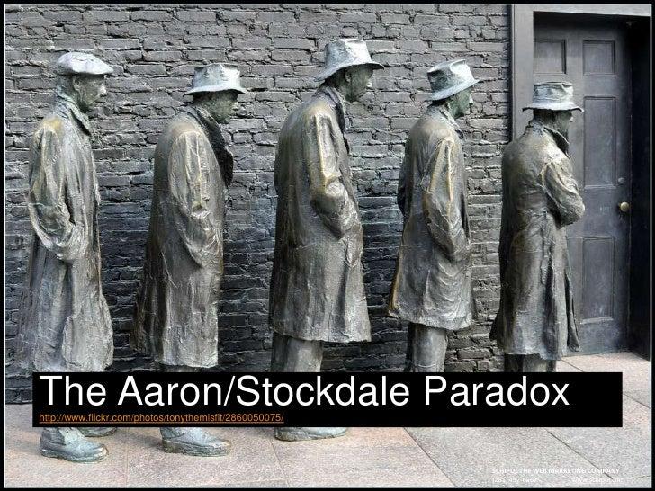 The Aaron/Stockdale Paradoxhttp://www.flickr.com/photos/tonythemisfit/2860050075/<br />SCHIPUL THE WEB MARKETING COMPANY<b...