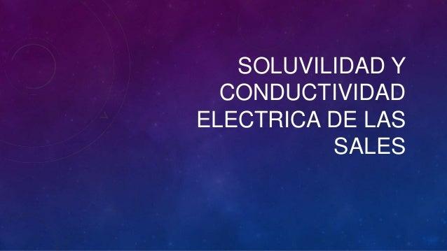 SOLUVILIDAD Y  CONDUCTIVIDADELECTRICA DE LAS          SALES