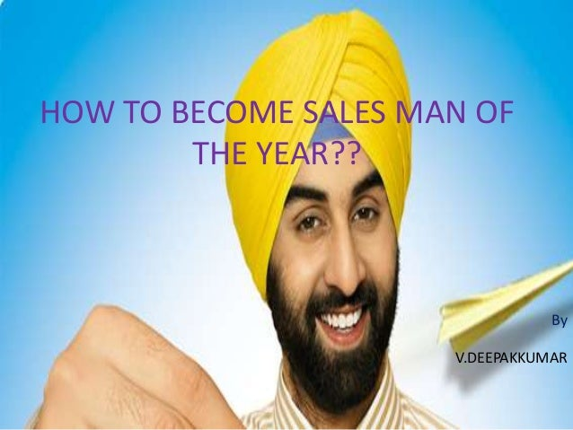 HOW TO BECOME SALES MAN OF THE YEAR??  By V.DEEPAKKUMAR