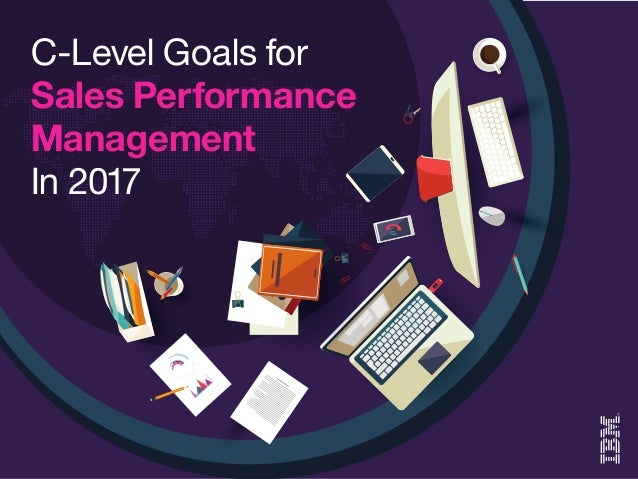C-Level Goals for Sales Performance Management In 2017