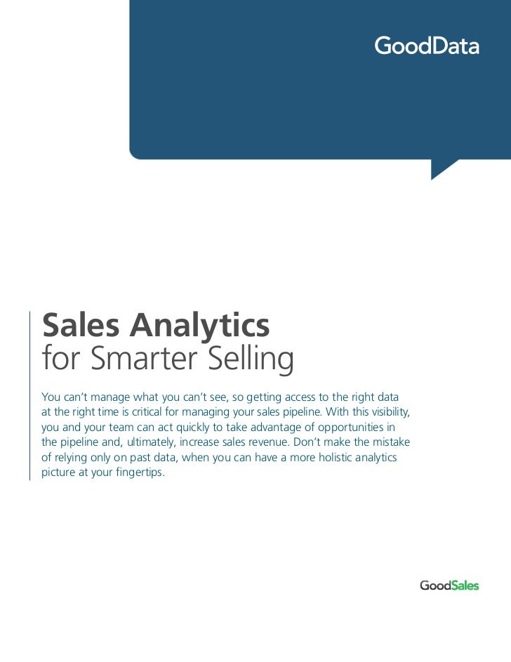 Sales Analyticsfor Smarter SellingYou can't manage what you can't see, so getting access to the right dataat the right tim...