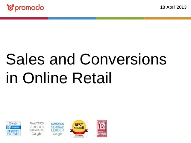 18 April 2013Sales and Conversionsin Online Retail