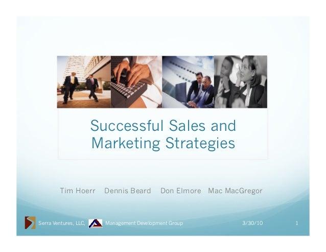 Successful Sales and Marketing Strategies Tim Hoerr  Serra Ventures, LLC,  Dennis Beard  Don Elmore Mac MacGregor  Managem...