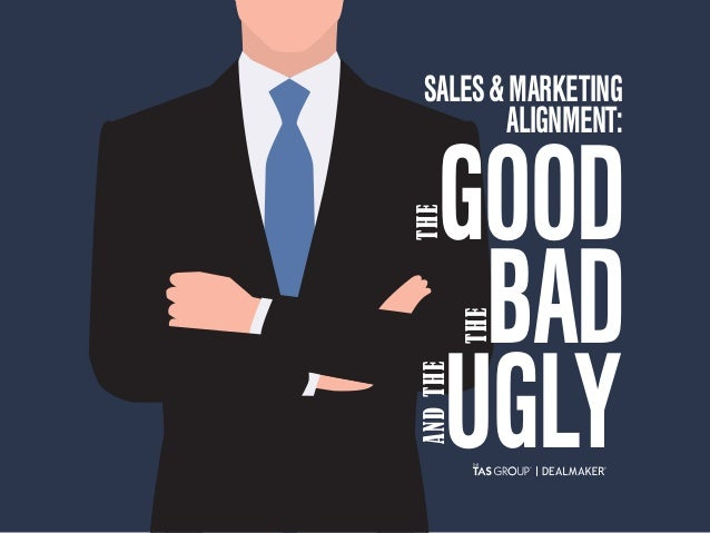 GOOD BAD UGLYTHE THE ANDTHE SALES&MARKETING ALIGNMENT: