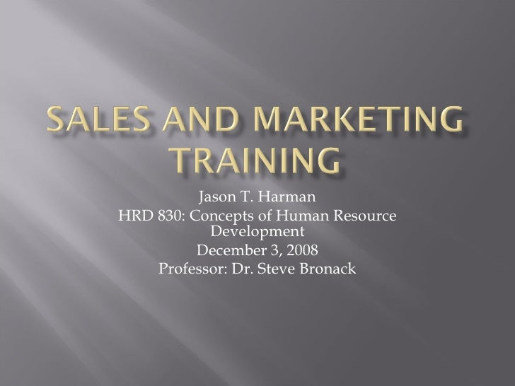 Jason T. Harman HRD 830: Concepts of Human Resource Development December 3, 2008 Professor: Dr. Steve Bronack
