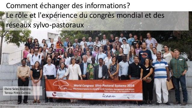 Comment échanger des informations? Le rôle et l'expérience du congrès mondial et des réseaux sylvo-pastoraux Elvira Sales-...