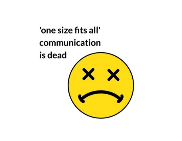 'One size fits all' communication is dead