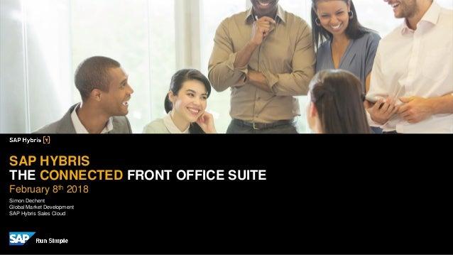 Simon Dechent Global Market Development SAP Hybris Sales Cloud SAP HYBRIS THE CONNECTED FRONT OFFICE SUITE February 8th 20...