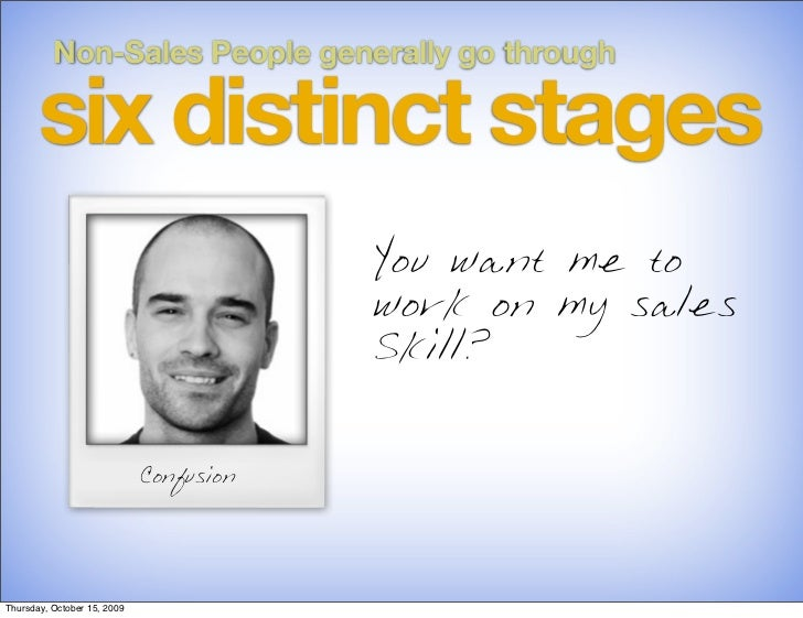 Non-Sales People generally go through         six distinct stages                                          You want me to ...