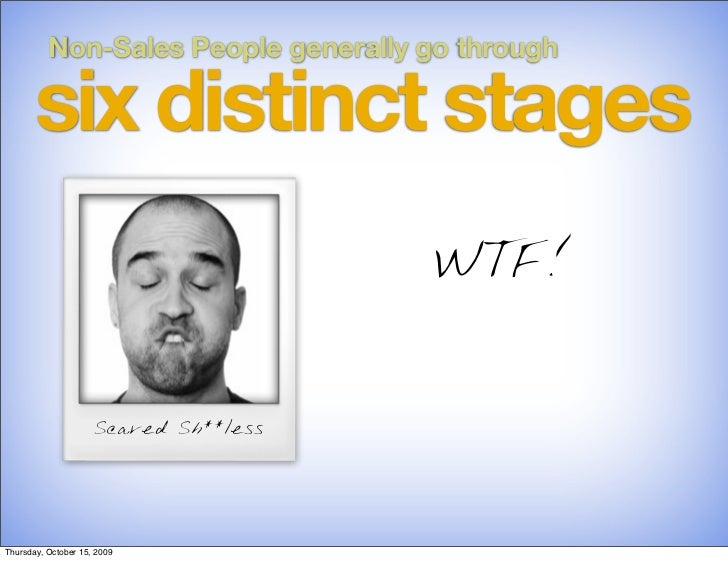 Non-Sales People generally go through         six distinct stages                                        WTF!             ...