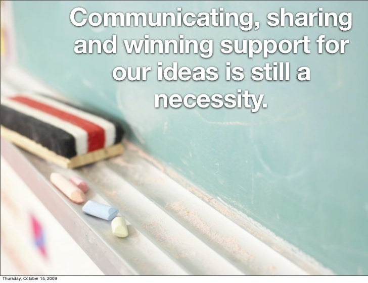 Communicating, sharing                              and winning support for                                 our ideas is s...