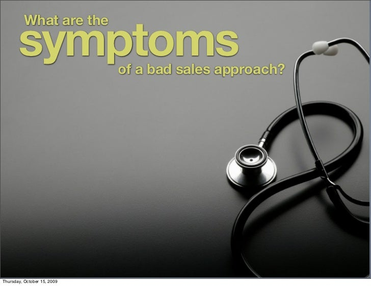 symptoms           What are the                                of a bad sales approach?     Thursday, October 15, 2009