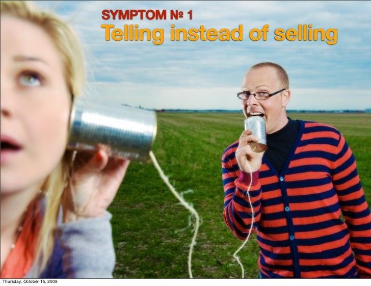 SYMPTOM № 1                              Telling instead of selling     Thursday, October 15, 2009