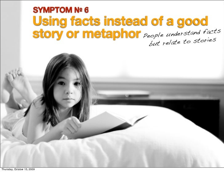 SYMPTOM № 6                         Using facts instead of a good                         story or metaphor People unde to...