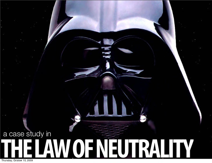 a case study in  THE LAW OF NEUTRALITY Thursday, October 15, 2009