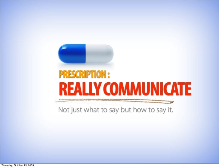PRESCRIPTION :                              REALLY COMMUNICATE                              Not just what to say but how t...