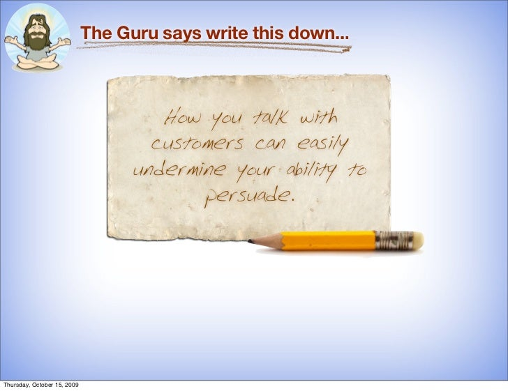 The Guru says write this down...                                          How you talk with                               ...