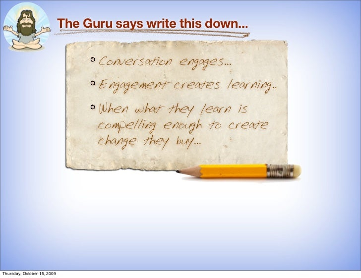 The Guru says write this down...                                     Conversation engages...                              ...