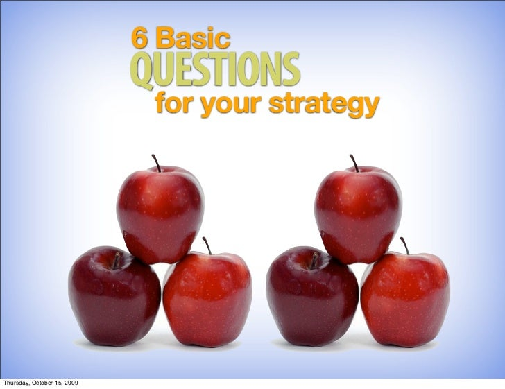 6 Basic                              QUESTIONS                               for your strategy     Thursday, October 15, 2...
