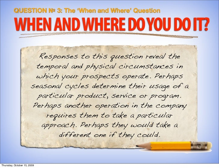 QUESTION № 3: The 'When and Where' Question           WHEN AND WHERE DO YOU DO IT?                          Responses to t...