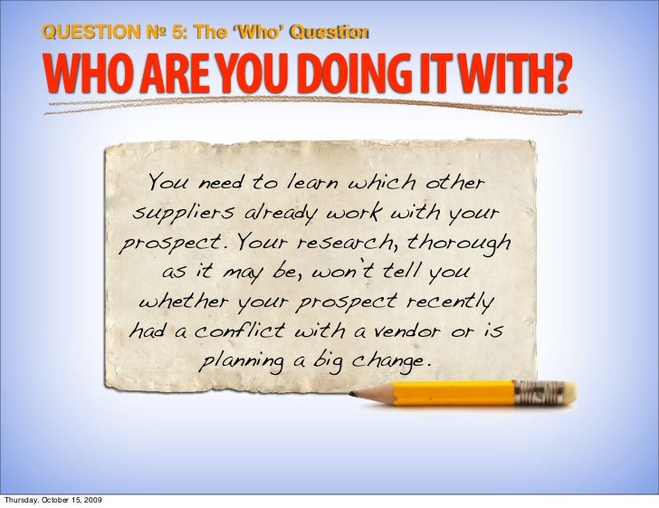 QUESTION № 5: The 'Who' Question           WHO ARE YOU DOING IT WITH?                                You need to learn whi...