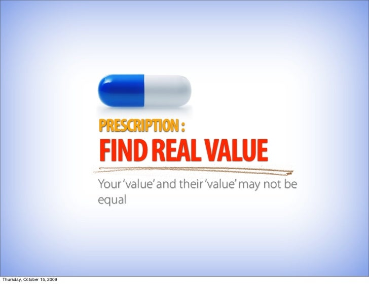 PRESCRIPTION :                              FIND REAL VALUE                              Your 'value' and their 'value' ma...