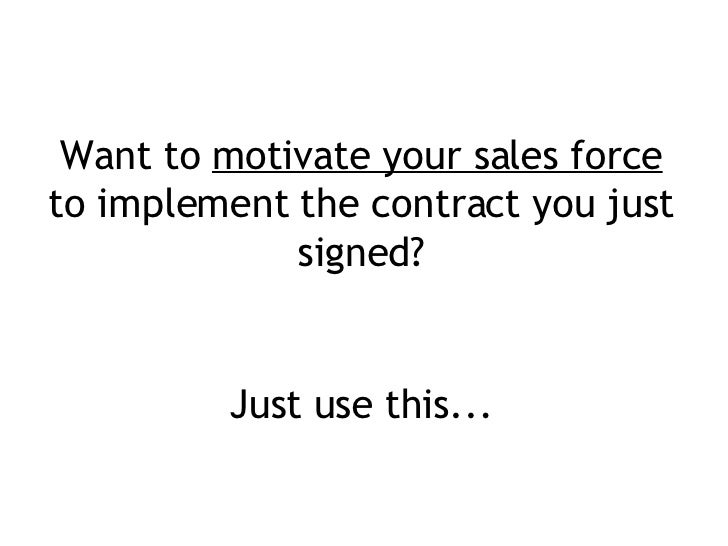 Want to  motivate your sales force to implement the contract you just signed? Just use this...
