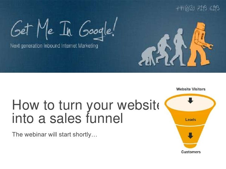 How to turn your websiteinto a sales funnelThe webinar will start shortly…