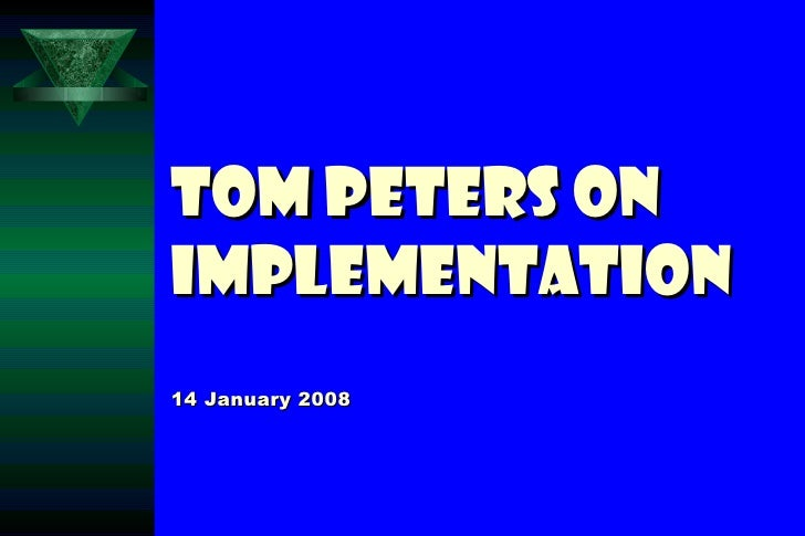 Tom Peters on Implementation 14 January 2008