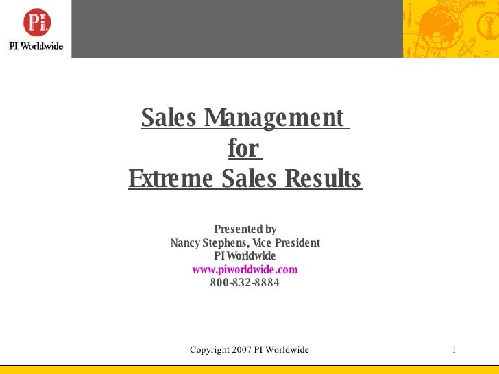 Sales Management         for Extreme Sales Results            Presented by    Nancy Stephens, Vice President            PI...
