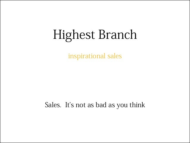 Highest Branch inspirational sales Sales. It s not as bad as you think