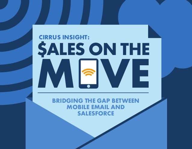 CIRRUS INSIGHT: BRIDGING THE GAP BETWEEN MOBILE EMAIL AND SALESFORCE SALES ON THE M VE