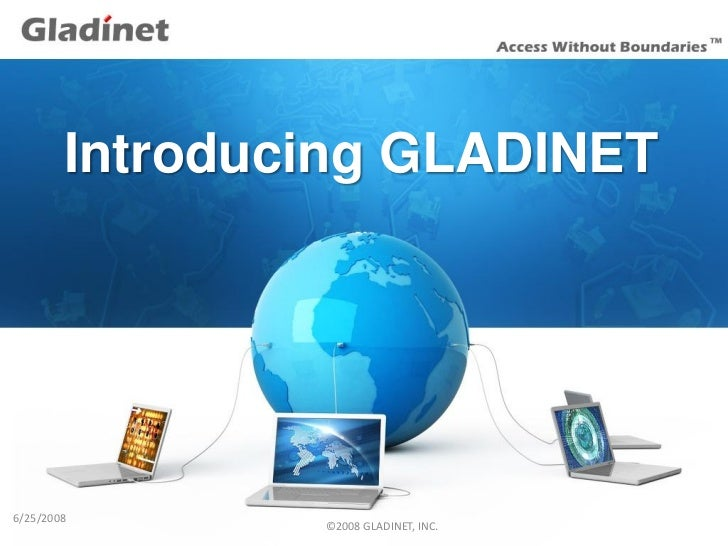 Introducing GLADINET     6/25/2008                 ©2008 GLADINET, INC.