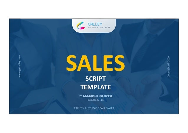 www.getcalley.com SALESSCRIPT TEMPLATE BY MANISH GUPTA Founder & CEO CALLEY – AUTOMATIC CALL DIALER www.getcalley.com Copy...