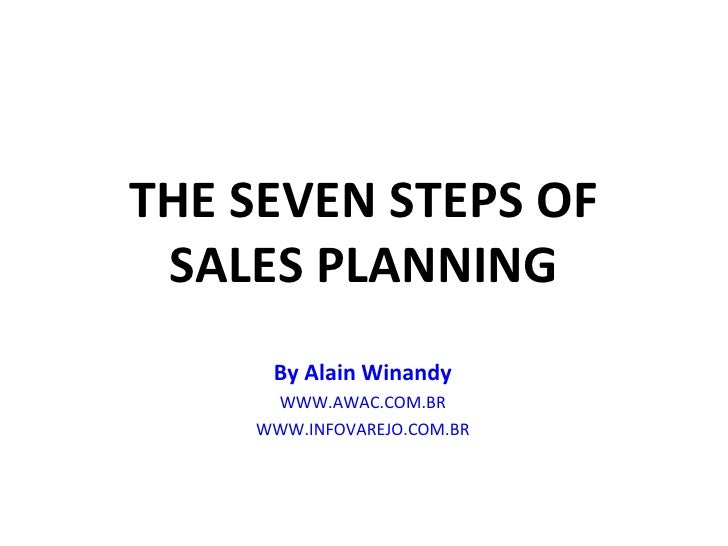THE SEVEN STEPS OF SALES PLANNING By  Alain Winandy WWW.AWAC.COM.BR WWW.INFOVAREJO.COM.BR