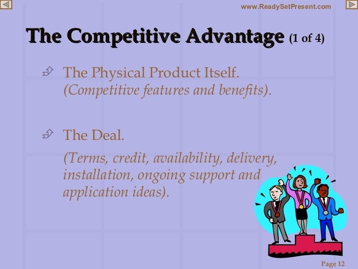 The Competitive Advantage  (1 of 4) <ul><li>The Physical Product Itself.  (Competitive features and benefits). </li></ul><...