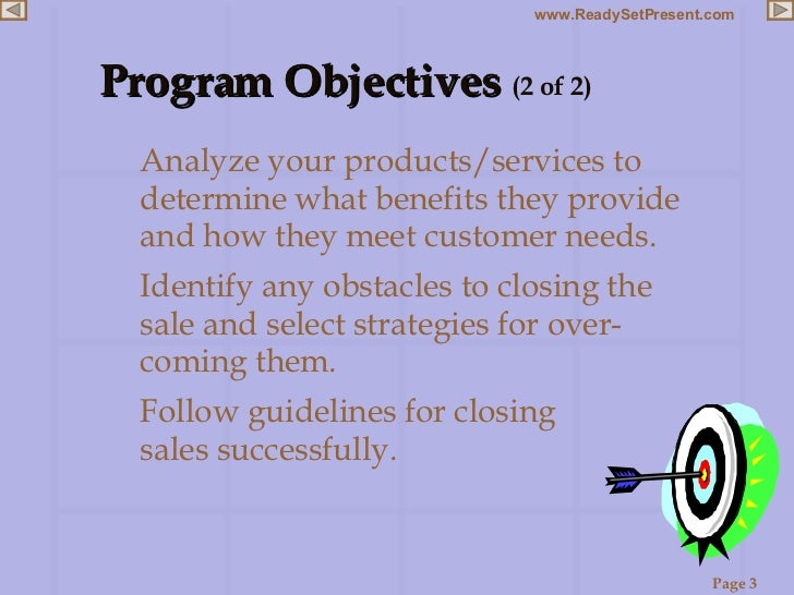 Program Objectives  (2 of 2) <ul><li>Analyze your products/services to determine what benefits they provide and how they m...