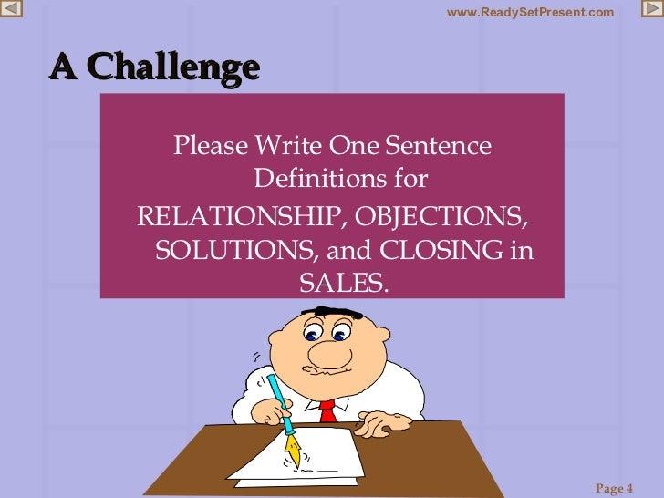 A Challenge <ul><li>Please Write One Sentence Definitions for  </li></ul><ul><li>RELATIONSHIP, OBJECTIONS, SOLUTIONS, and ...