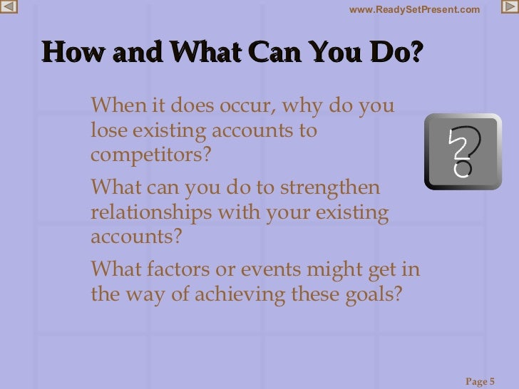 How and What Can You Do? <ul><li>When it does occur, why do you lose existing accounts to competitors? </li></ul><ul><li>W...