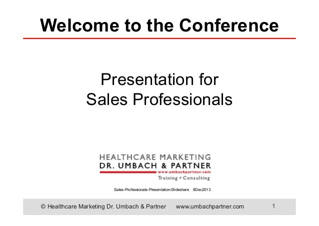 Welcome to the Conference Presentation for Sales Professionals  Sales-Professionals-Presentation-Slideshare  © Healthcare ...