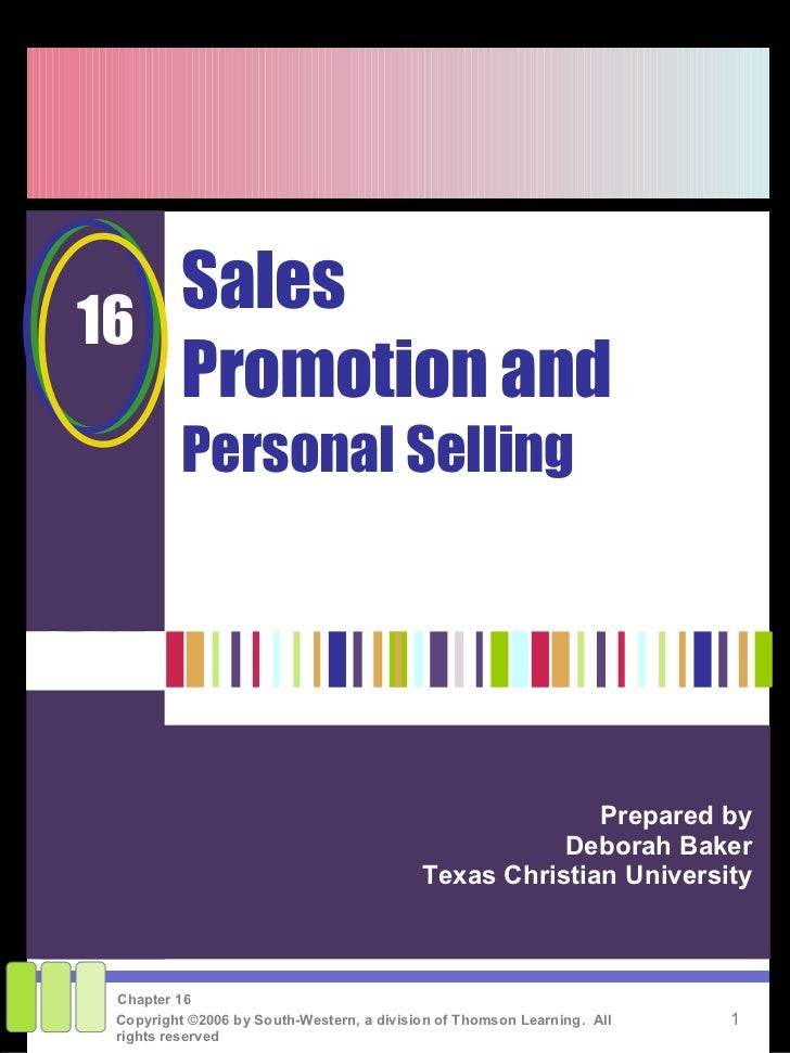 Sales Promotion and  Personal Selling Prepared by Deborah Baker Texas Christian University 16