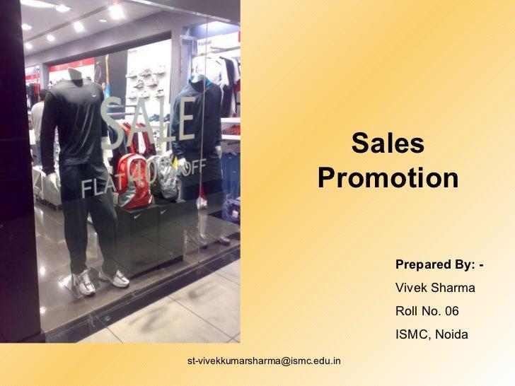 Sales Promotion Prepared By: - Vivek Sharma Roll No. 06 ISMC, Noida