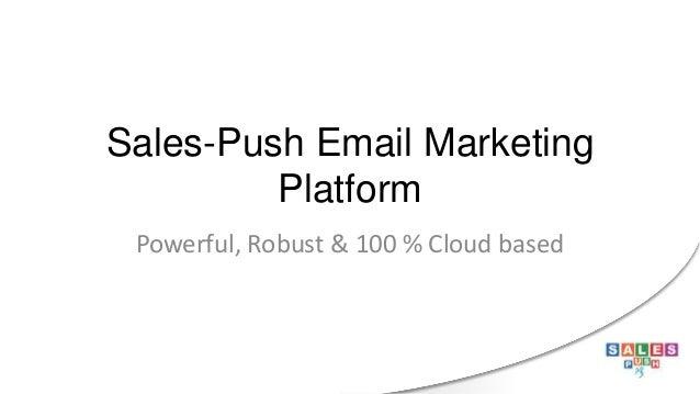Sales-Push Email Marketing Platform Powerful, Robust & 100 % Cloud based
