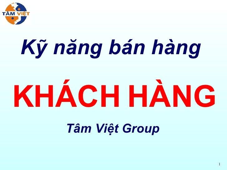 Kỹ năng bán hàng  KHÁCH HÀNG Tâm Việt Group