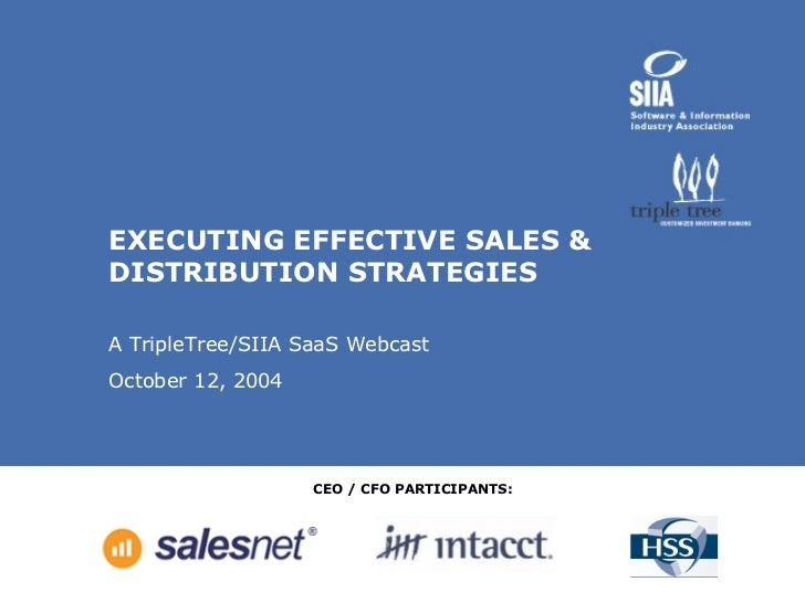 EXECUTING EFFECTIVE SALES & DISTRIBUTION STRATEGIES A TripleTree/SIIA SaaS Webcast  October 12, 2004 CEO / CFO PARTICIPANTS: