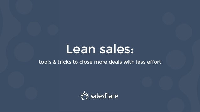 Lean sales: tools & tricks to close more deals with less effort