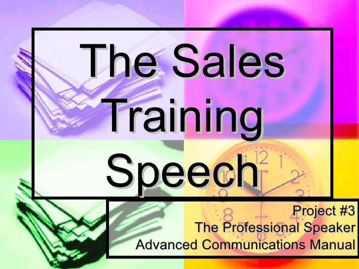 The Sales Training Speech Project #3 The Professional Speaker Advanced Communications Manual