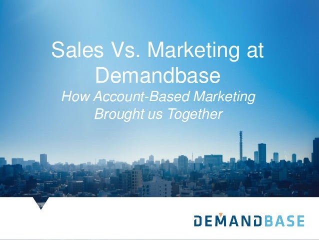 Sales Vs. Marketing at Demandbase How Account-Based Marketing Brought us Together