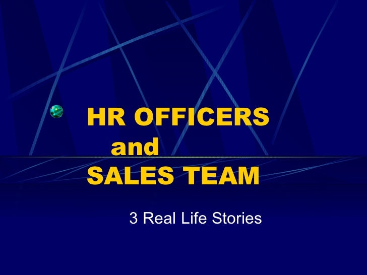 HR OFFICERS andSALES TEAM  3 Real Life Stories