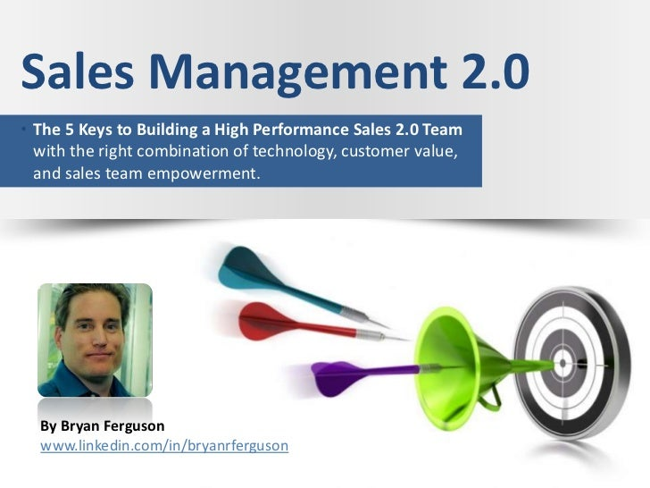Sales Management 2.0• The 5 Keys to Building a High Performance Sales 2.0 Team  with the right combination of technology, ...